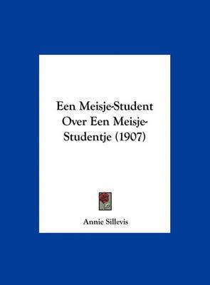 Een Meisje-Student Over Een Meisje-Studentje (1907) by Annie Sillevis