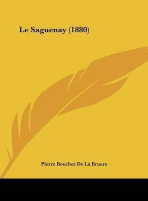 Le Saguenay (1880) by Pierre Boucher De La Bruere