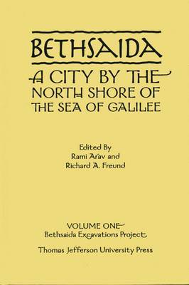 Bethsaida: A City by the North Shore of the Sea of Galilee: Volume 1