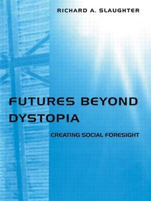 Futures Beyond Dystopia by Richard A Slaughter image