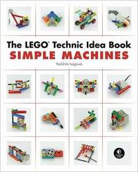 The Lego Technic Idea Book: Simple Machines by Yoshihito Isogawa