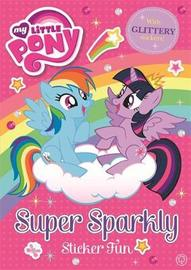 My Little Pony: Super Sparkly Sticker Fun by My Little Pony
