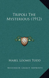 Tripoli the Mysterious (1912) by Mabel Loomis Todd