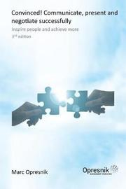 Convinced! Communicate, Present and Negotiate Successfully by Marc Oliver Opresnik