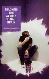Teaching the At-Risk Teenage Brain by Sheryl Feinstein
