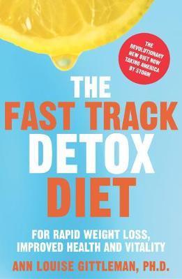 The Fast Track Detox Diet by Ann Louise Gittleman