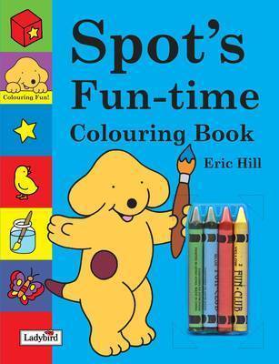 Spot's Fun-Time Colouring Book by Eric Hill image