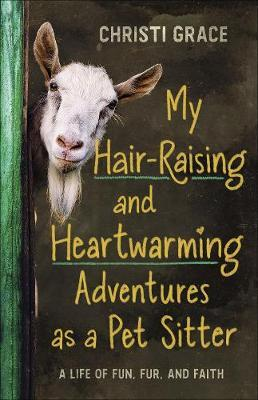 My Hair-Raising and Heartwarming Adventures as a Pet Sitter by Christi Grace