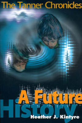 A Future History: The Tanner Chronicles by Heather J. Kintyre image