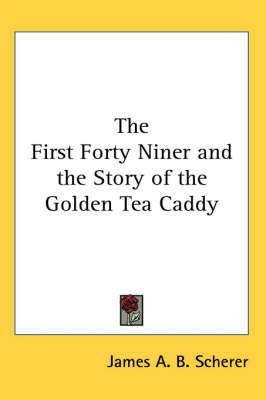 The First Forty Niner and the Story of the Golden Tea Caddy by James A.B. Scherer image
