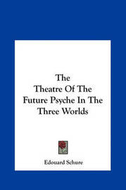 The Theatre of the Future Psyche in the Three Worlds by Edouard Schure image