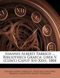 Ioannis Alberti Fabricii ... Bibliotheca Graeca: Liber V. (Cont.) Caput XIV-XXVI. 1804 by Gottlieb Christoph Harless