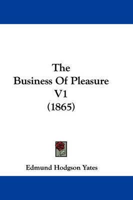 The Business of Pleasure V1 (1865) by Edmund Hodgson Yates