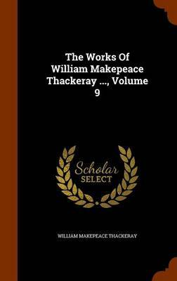The Works of William Makepeace Thackeray ..., Volume 9 by William Makepeace Thackeray image