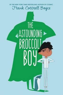 The Astounding Broccoli Boy by Frank Cottrell Boyce