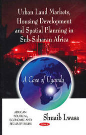 Urban Land Markets, Housing Development & Spatial Planning in Sub-Saharan Africa by Lwasa Shuaib image