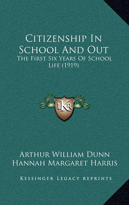 Citizenship in School and Out: The First Six Years of School Life (1919) by Arthur William Dunn