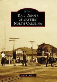 Rail Depots of Eastern North Carolina by Larry K Jr Neal image