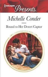 Bound to Her Desert Captor by Michelle Conder