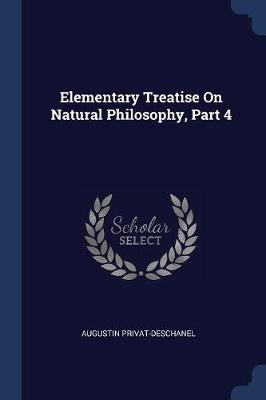 Elementary Treatise on Natural Philosophy, Part 4 by Augustin Privat-Deschanel