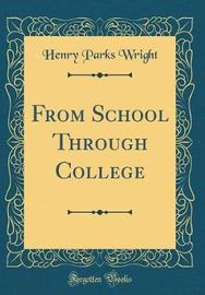 From School Through College (Classic Reprint) by Henry Parks Wright image