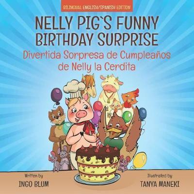 Nelly Pig's Funny Birthday Surprise - Divertida Sorpresa de Cumpleanos de Nelly la Cerdita by Ingo Blum