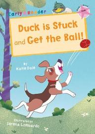 Duck is Stuck and Get The Ball! by Katie Dale