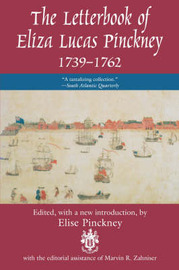 The Letterbook of Eliza Lucas Pinckney, 1739-1762 by Eliza Lucas Pinckney