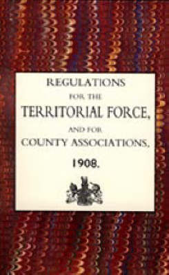 Regulations for the Territorial Force and the County Associations 1908 by Army Council The Army Council image