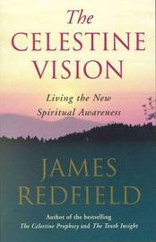 The Celestine Vision: Living the New Spiritual Awareness by James Redfield image