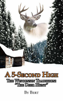 A 5-Second High: The Wisconsin Tradition: The Deer Hunt by Bert
