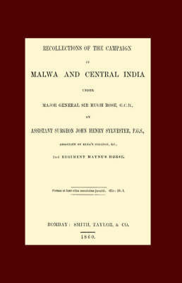 Recollections of the Campaign in Malwa and Central India Under Major General Sir Hugh Rose G.C.B. by John Henry Sylvester