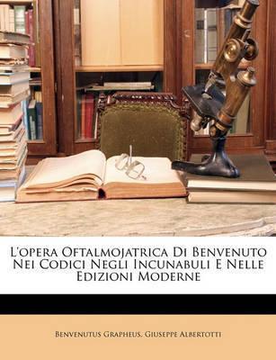 L'Opera Oftalmojatrica Di Benvenuto Nei Codici Negli Incunabuli E Nelle Edizioni Moderne by Benvenutus Grapheus