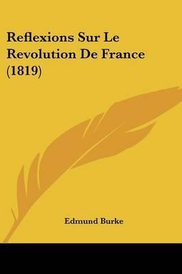 Reflexions Sur Le Revolution de France (1819) by Edmund Burke