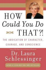How could you do that ? by Laura Schlessinger
