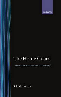 The Home Guard by S.P. Mackenzie