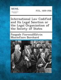 International Law Codified and Its Legal Sanction or the Legal Organization of the Society of States by Pasquale Fiore