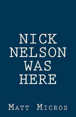 Nick Nelson Was Here by Matt Micros image