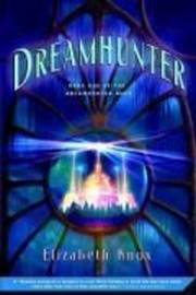 Dreamhunter (Dreamhunter #1) by Elizabeth Knox