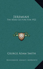 Jeremiah: The Baird Lecture for 1922 by George Adam Smith