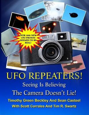 The UFO Repeaters - Seeing Is Believing - The Camera Doesn't Lie by Timothy Green Beckley