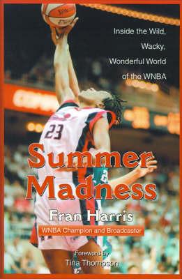Summer Madness: Inside the Wild, Wacky, Wonderful World of the WNBA by Fran Harris image