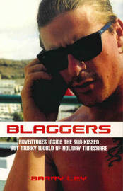 Blaggers: Adventures Inside the Sun-kissed But Murky World of Holiday Timeshare by Barry Ley image
