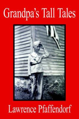 Grandpa's Tall Tales by Lawrence Pfaffendorf