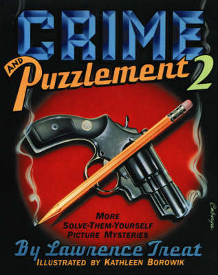 Crime and Puzzlement: Bk.2: More Solve-them-yourself Picture Mysteries by Lawrence Treat