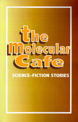 The Molecular Cafe: Science-Fiction Stories by University Press of the Pacific