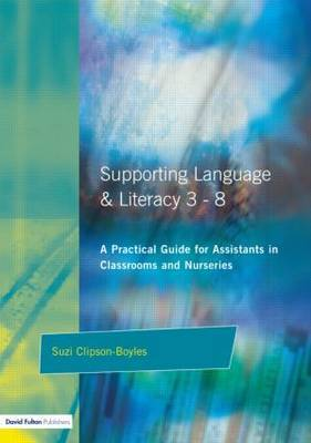 Supporting Language and Literacy 3-8: A Practical Guide for Assistants in Classrooms and Nurseries by Suzi Clipson-Boyles