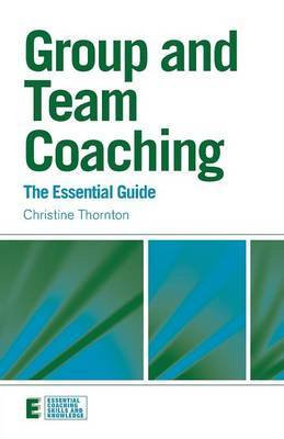 Group and Team Coaching: The Essential Guide by Christine Thornton