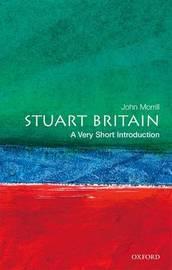 Stuart Britain: A Very Short Introduction by John Morrill