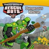 Transformers Rescue Bots: Dangerous Rescue by Brandon T. Snider